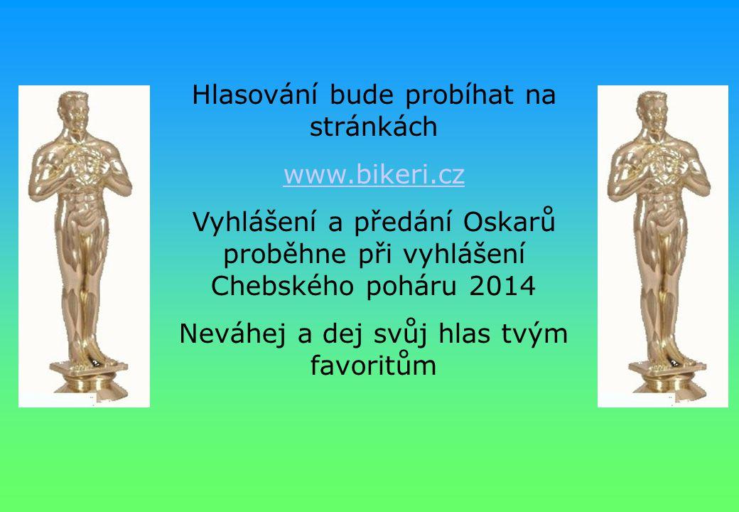 Hlasování bude probíhat na stránkách www.bikeri.cz Vyhlášení a předání Oskarů proběhne při vyhlášení Chebského poháru 2014 Neváhej a dej svůj hlas tvý