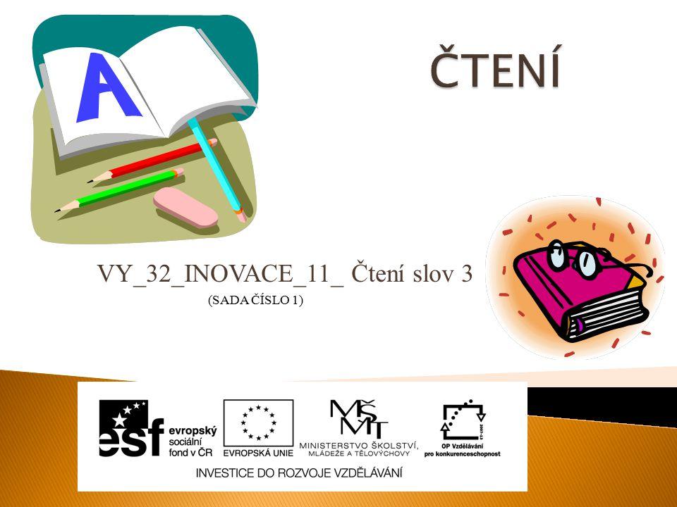 VY_32_INOVACE_11_ Čtení slov 3 (SADA ČÍSLO 1)