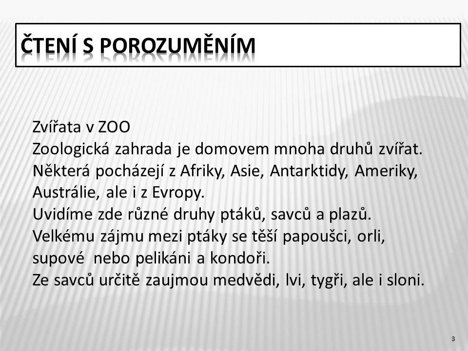 3 Zvířata v ZOO Zoologická zahrada je domovem mnoha druhů zvířat.