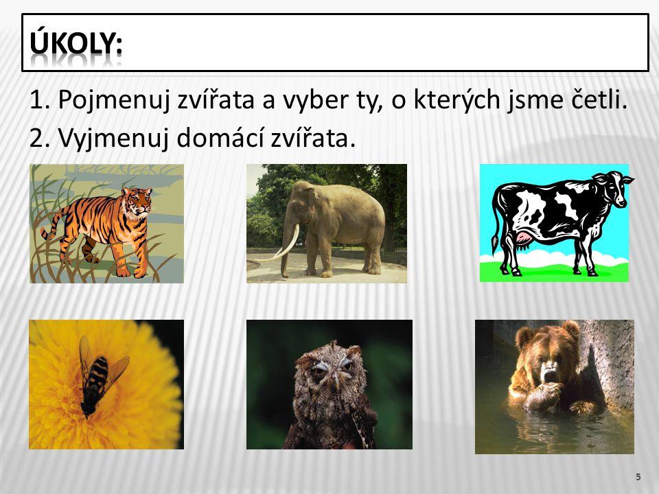 1. Pojmenuj zvířata a vyber ty, o kterých jsme četli. 2. Vyjmenuj domácí zvířata. 5