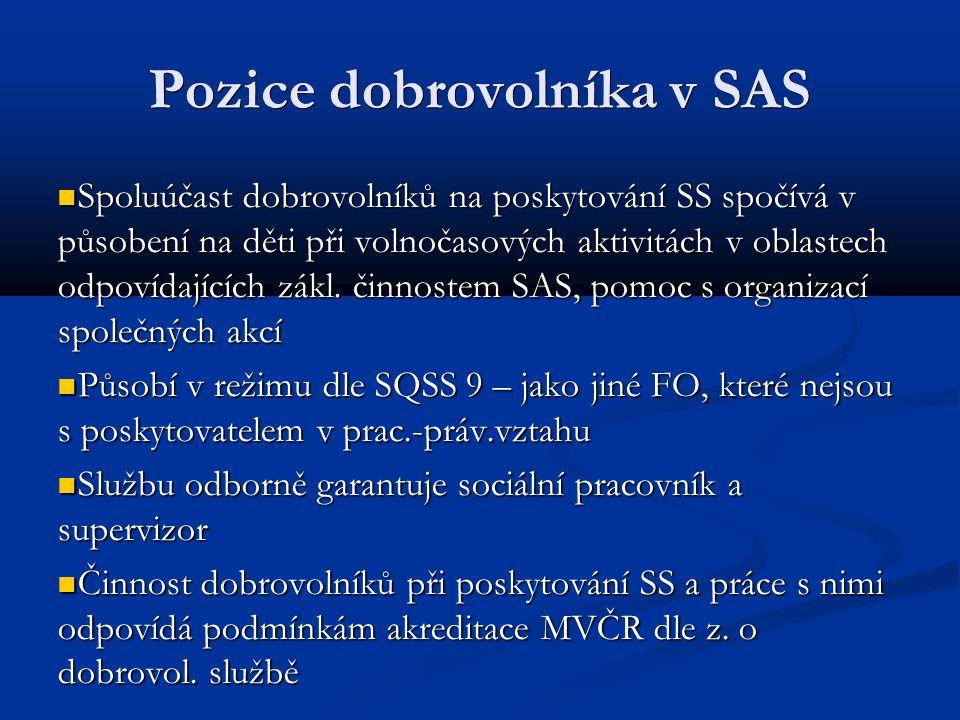 Pozice dobrovolníka v SAS Spoluúčast dobrovolníků na poskytování SS spočívá v působení na děti při volnočasových aktivitách v oblastech odpovídajících zákl.