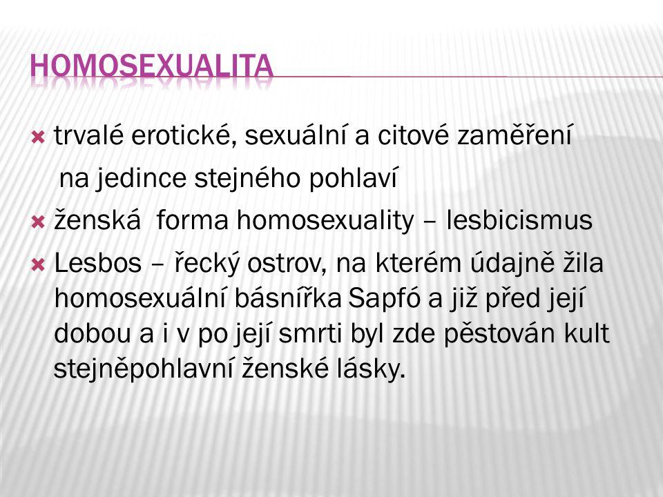  trvalé erotické, sexuální a citové zaměření na jedince stejného pohlaví  ženská forma homosexuality – lesbicismus  Lesbos – řecký ostrov, na které