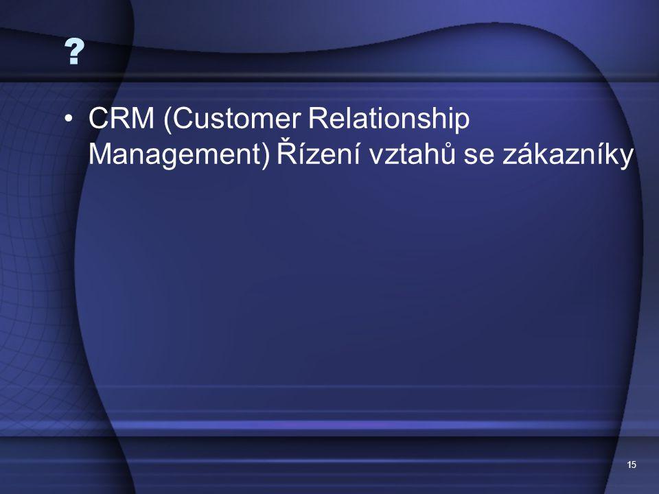 15 ? CRM (Customer Relationship Management) Řízení vztahů se zákazníky