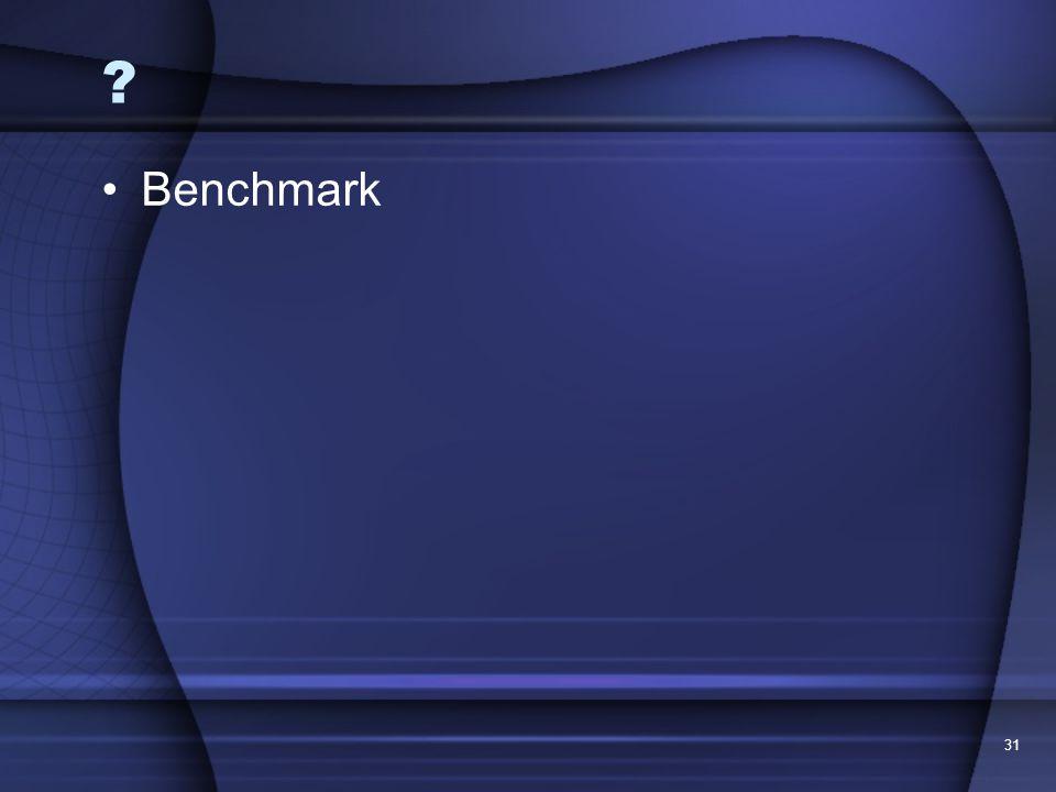 31 ? Benchmark