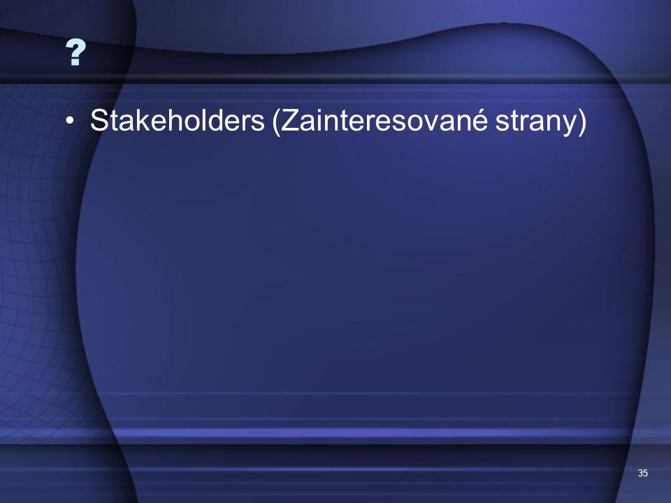 35 ? Stakeholders (Zainteresované strany)