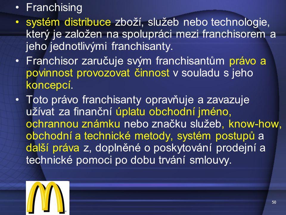 50 Franchising systém distribuce zboží, služeb nebo technologie, který je založen na spolupráci mezi franchisorem a jeho jednotlivými franchisanty. Fr