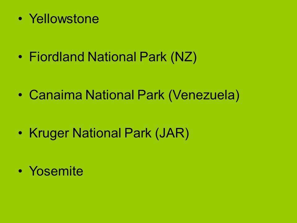 Yellowstone Fiordland National Park (NZ) Canaima National Park (Venezuela) Kruger National Park (JAR) Yosemite