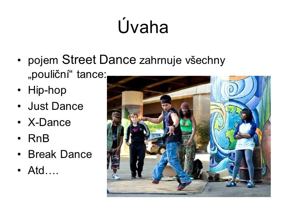 """Úvaha pojem Street Dance zahrnuje všechny """"pouliční"""" tance: Hip-hop Just Dance X-Dance RnB Break Dance Atd…."""