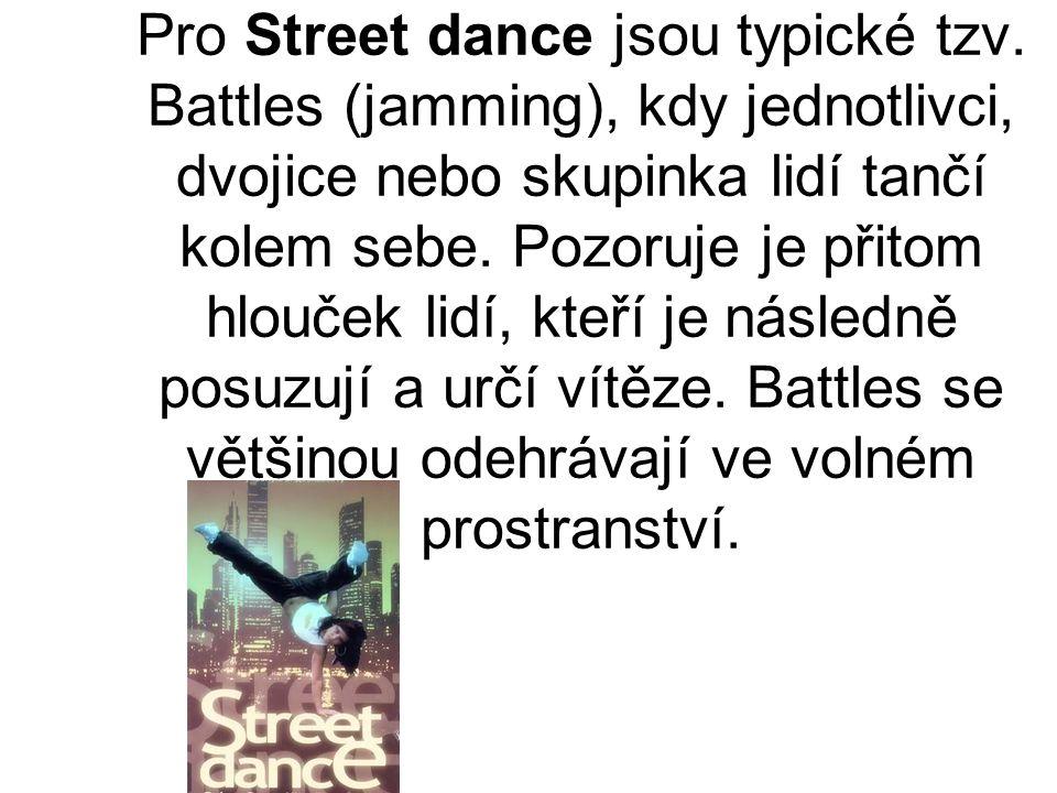 Pro Street dance jsou typické tzv. Battles (jamming), kdy jednotlivci, dvojice nebo skupinka lidí tančí kolem sebe. Pozoruje je přitom hlouček lidí, k
