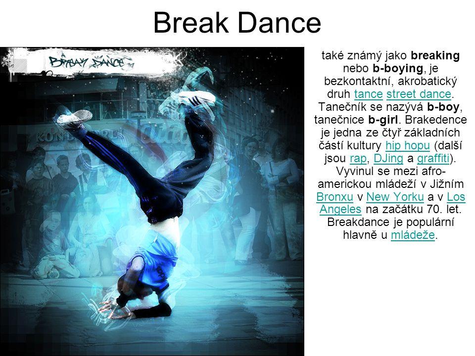 Break Dance také známý jako breaking nebo b-boying, je bezkontaktní, akrobatický druh tance street dance. Tanečník se nazývá b-boy, tanečnice b-girl.