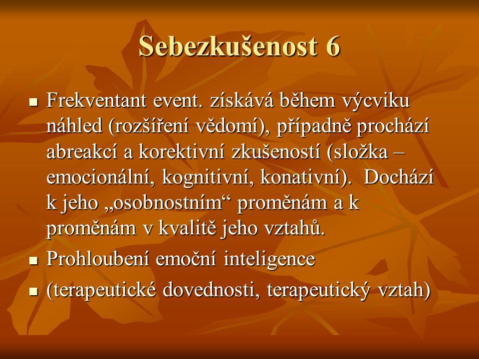 Sebezkušenost 6 Frekventant event. získává během výcviku náhled (rozšíření vědomí), případně prochází abreakcí a korektivní zkušeností (složka – emoci