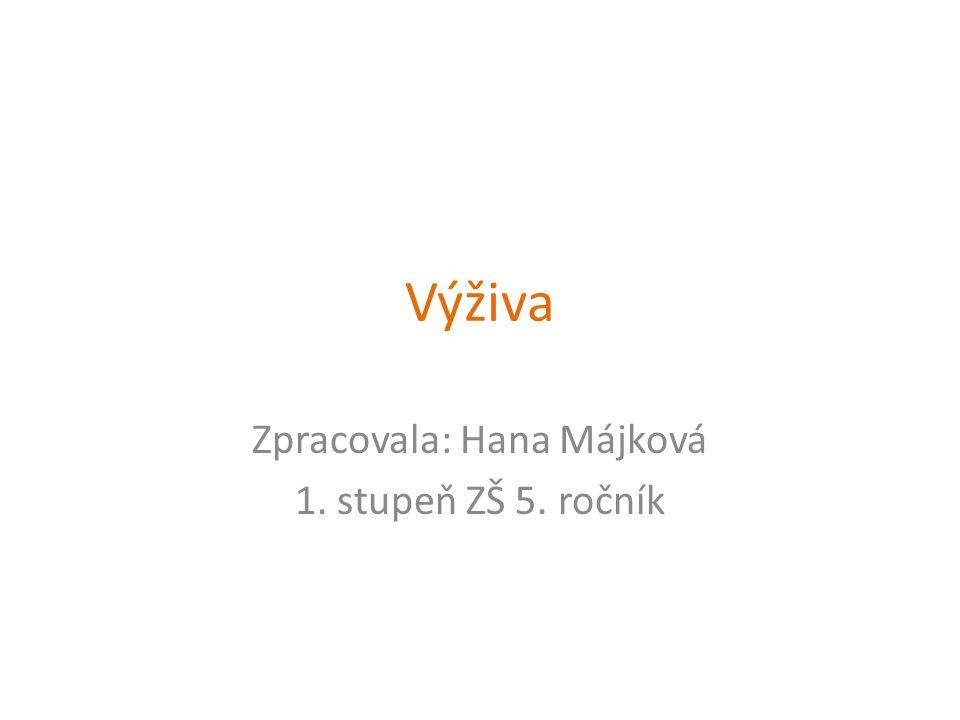Výživa Zpracovala: Hana Májková 1. stupeň ZŠ 5. ročník