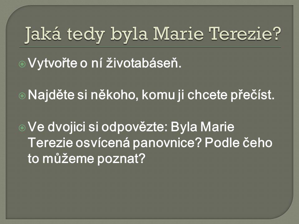  Vytvořte o ní životabáseň.  Najděte si někoho, komu ji chcete přečíst.  Ve dvojici si odpovězte: Byla Marie Terezie osvícená panovnice? Podle čeho