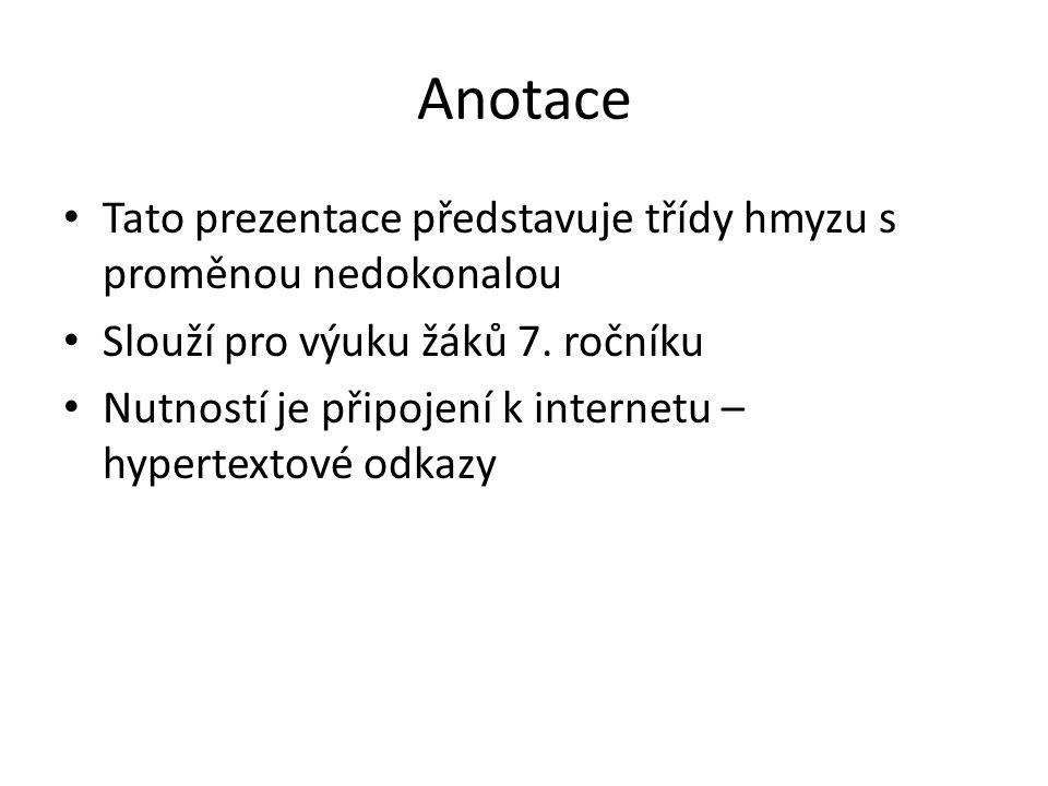 Anotace Tato prezentace představuje třídy hmyzu s proměnou nedokonalou Slouží pro výuku žáků 7.