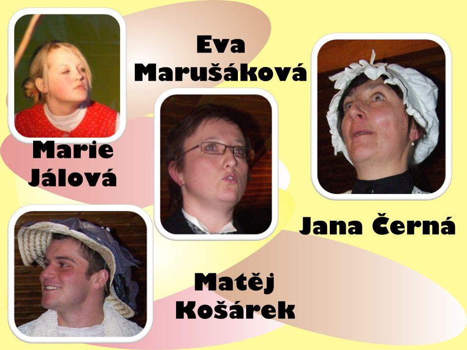 Eva Marušáková Matěj Košárek Marie Jálová Jana Černá