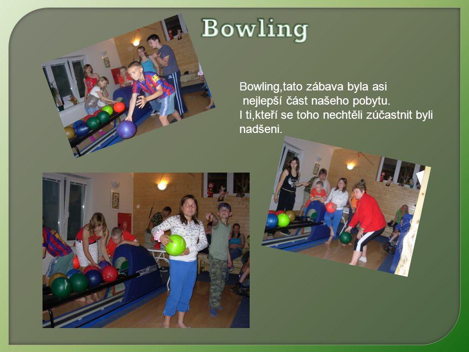 Bowling,tato zábava byla asi nejlepší část našeho pobytu.