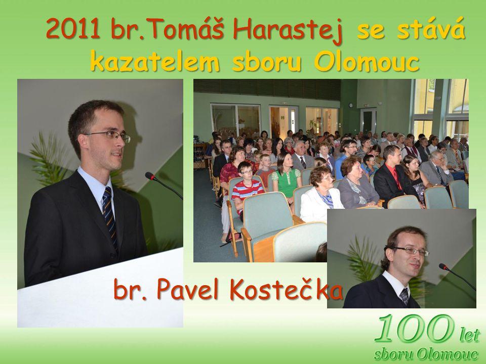 2011 br.Tomáš Harastej se stává kazatelem sboru Olomouc br. Pavel Kostečka