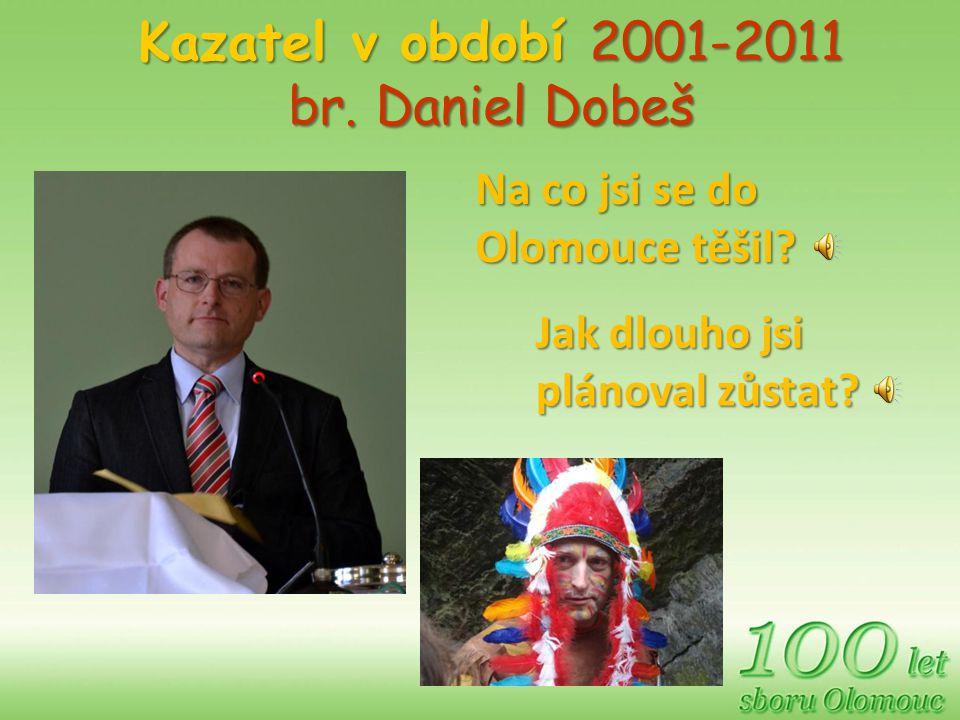 Kazatel v období 2001-2011 br. Daniel Dobeš Na co jsi se do Olomouce těšil? Jak dlouho jsi plánoval zůstat?
