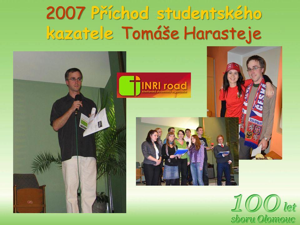2007 Příchod studentského kazatele Tomáše Harasteje