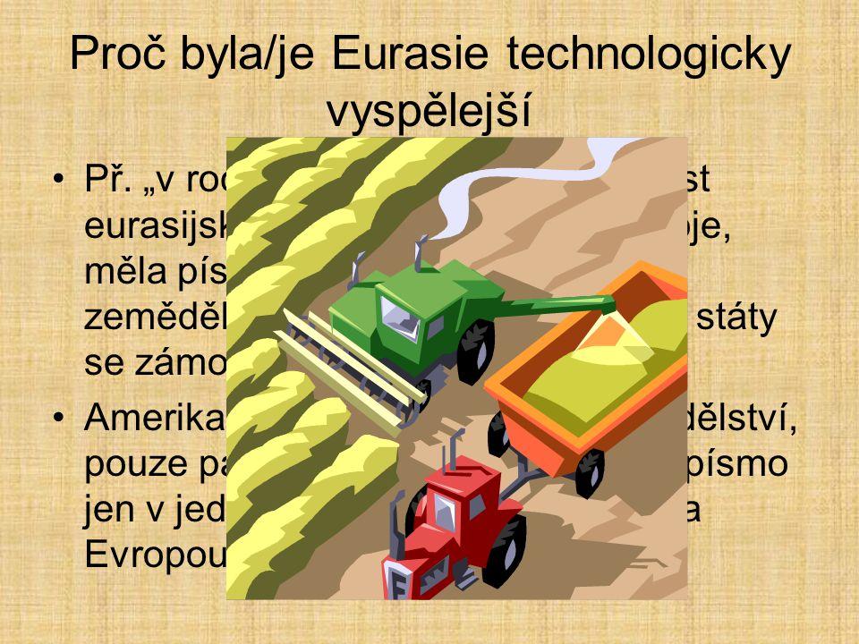 Proč byla/je Eurasie technologicky vyspělejší Př.