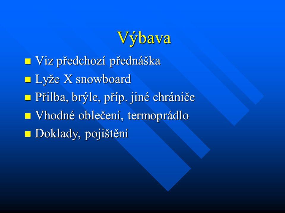 Výbava Viz předchozí přednáška Viz předchozí přednáška Lyže X snowboard Lyže X snowboard Přilba, brýle, příp. jiné chrániče Přilba, brýle, příp. jiné