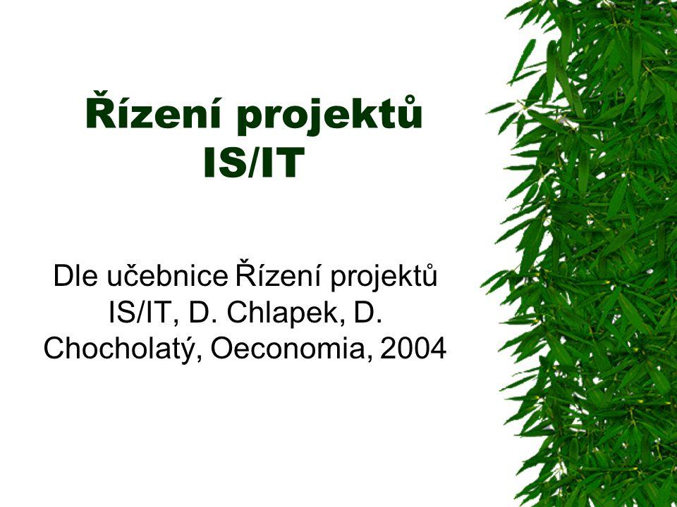 Řízení projektů IS/IT Dle učebnice Řízení projektů IS/IT, D. Chlapek, D. Chocholatý, Oeconomia, 2004