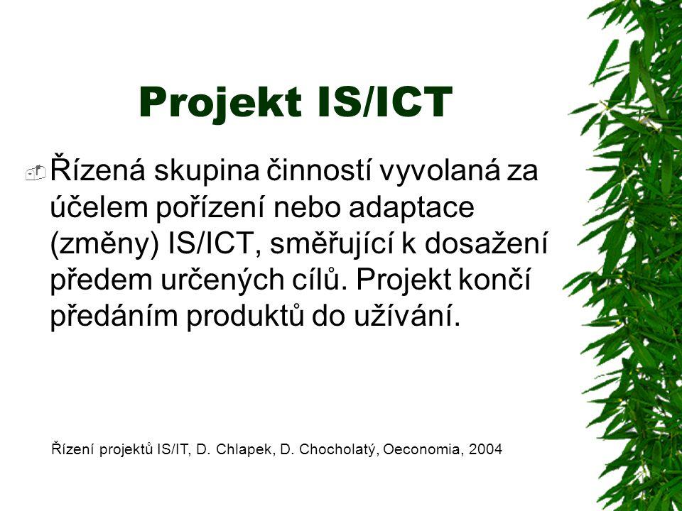 Projekt IS/ICT  Řízená skupina činností vyvolaná za účelem pořízení nebo adaptace (změny) IS/ICT, směřující k dosažení předem určených cílů. Projekt