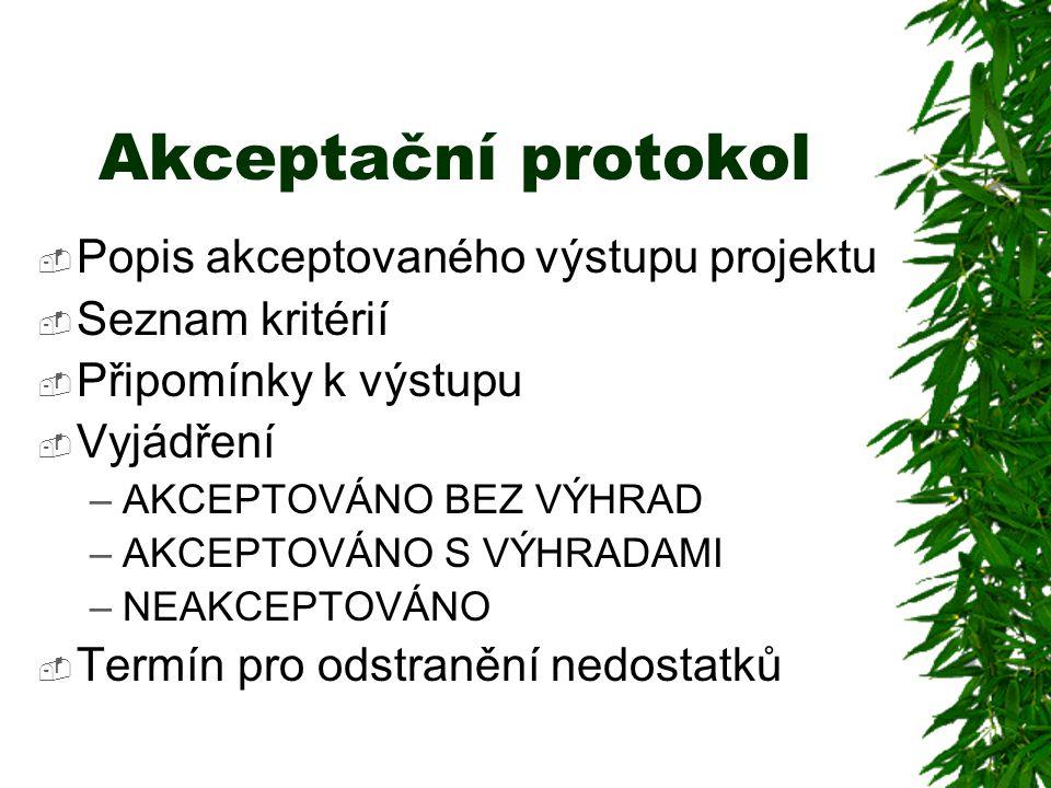 Akceptační protokol  Popis akceptovaného výstupu projektu  Seznam kritérií  Připomínky k výstupu  Vyjádření –AKCEPTOVÁNO BEZ VÝHRAD –AKCEPTOVÁNO S