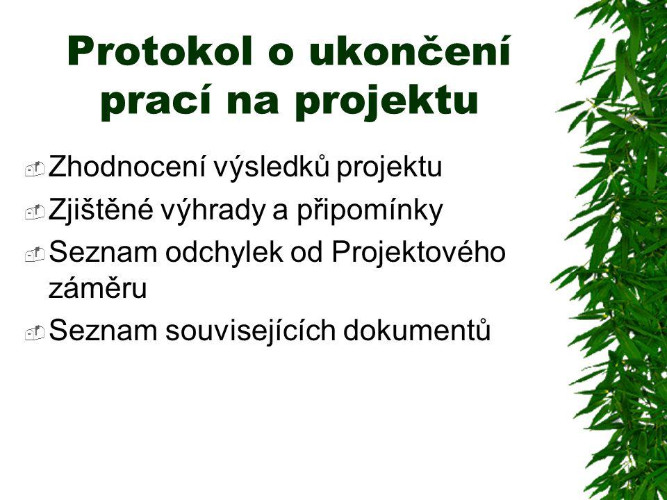 Protokol o ukončení prací na projektu  Zhodnocení výsledků projektu  Zjištěné výhrady a připomínky  Seznam odchylek od Projektového záměru  Seznam
