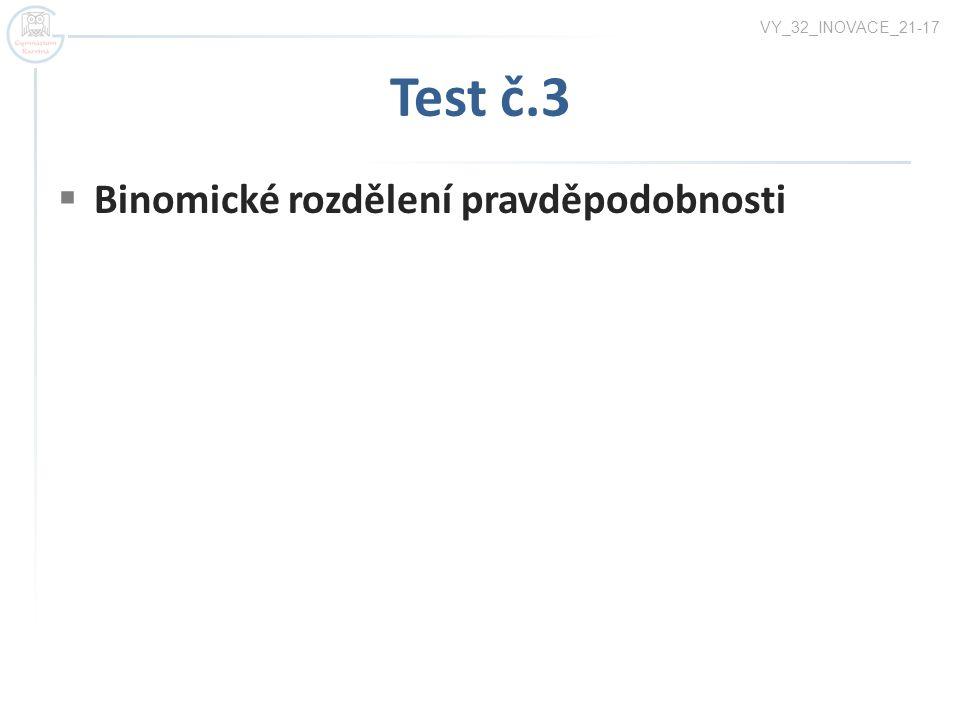 Test č.3  Binomické rozdělení pravděpodobnosti VY_32_INOVACE_21-17