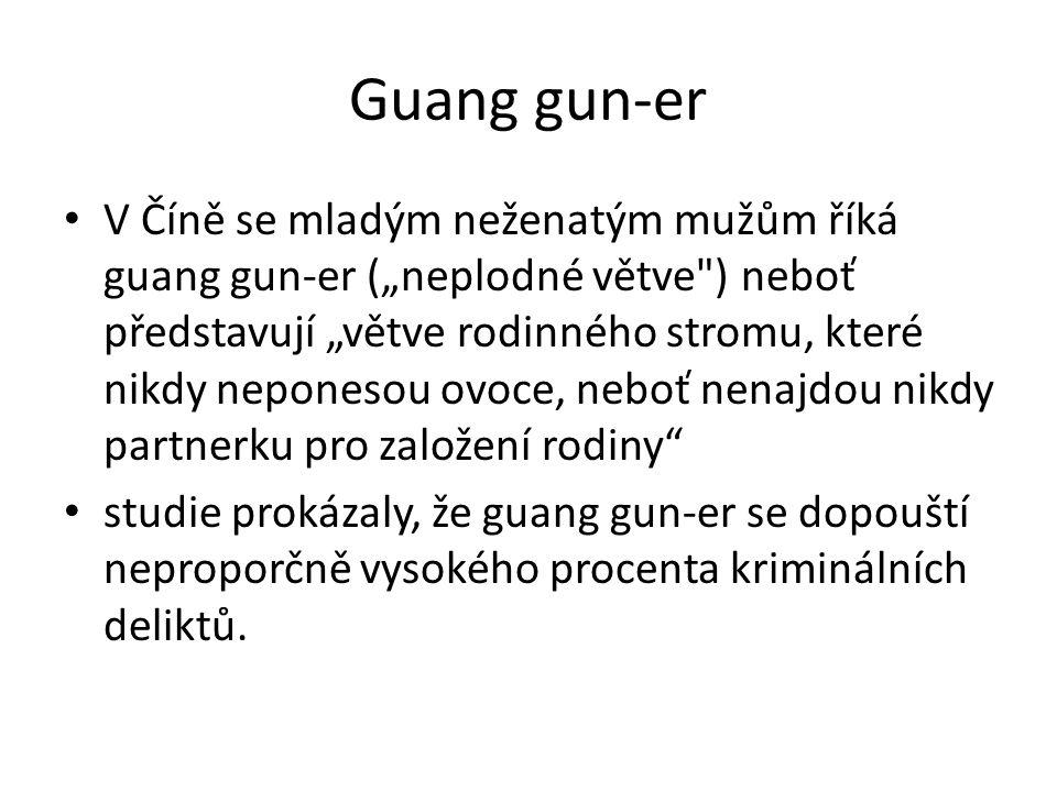 """Guang gun-er V Číně se mladým neženatým mužům říká guang gun-er (""""neplodné větve ) neboť představují """"větve rodinného stromu, které nikdy neponesou ovoce, neboť nenajdou nikdy partnerku pro založení rodiny studie prokázaly, že guang gun-er se dopouští neproporčně vysokého procenta kriminálních deliktů."""