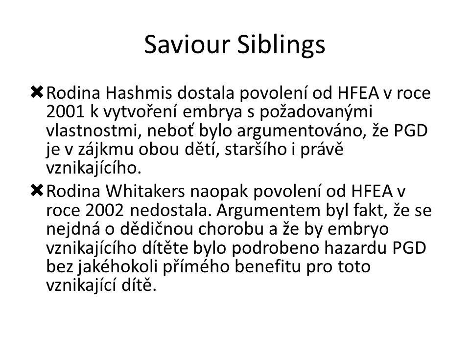Saviour Siblings  Rodina Hashmis dostala povolení od HFEA v roce 2001 k vytvoření embrya s požadovanými vlastnostmi, neboť bylo argumentováno, že PGD je v zájkmu obou dětí, staršího i právě vznikajícího.