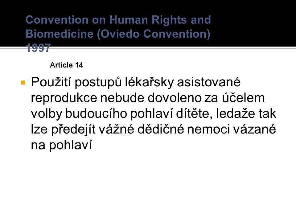 Article 14  Použití postupů lékařsky asistované reprodukce nebude dovoleno za účelem volby budoucího pohlaví dítěte, ledaže tak lze předejít vážné dědičné nemoci vázané na pohlaví