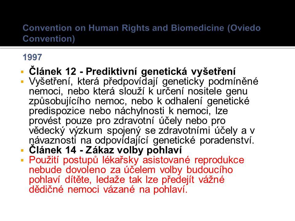  Článek 12 - Prediktivní genetická vyšetření  Vyšetření, která předpovídají geneticky podmíněné nemoci, nebo která slouží k určení nositele genu způsobujícího nemoc, nebo k odhalení genetické predispozice nebo náchylnosti k nemoci, lze provést pouze pro zdravotní účely nebo pro vědecký výzkum spojený se zdravotními účely a v návaznosti na odpovídající genetické poradenství.