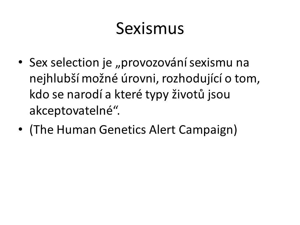 """Sexismus Sex selection je """"provozování sexismu na nejhlubší možné úrovni, rozhodující o tom, kdo se narodí a které typy životů jsou akceptovatelné"""". ("""
