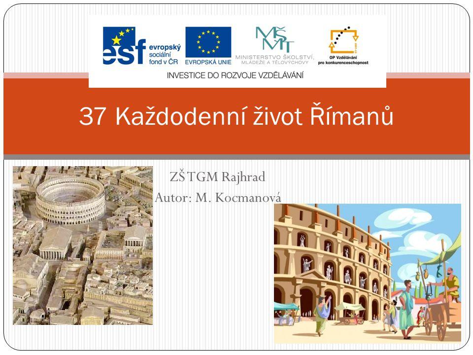 ZŠ TGM Rajhrad Autor: M. Kocmanová 37 Každodenní život Římanů