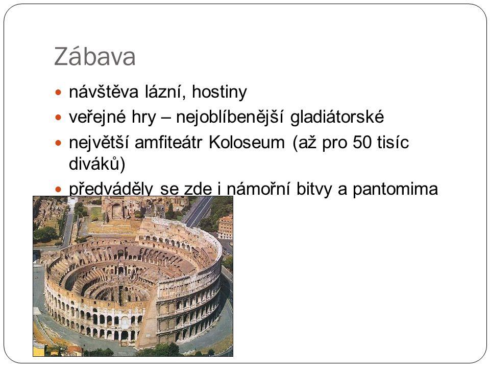 Zábava návštěva lázní, hostiny veřejné hry – nejoblíbenější gladiátorské největší amfiteátr Koloseum (až pro 50 tisíc diváků) předváděly se zde i námořní bitvy a pantomima