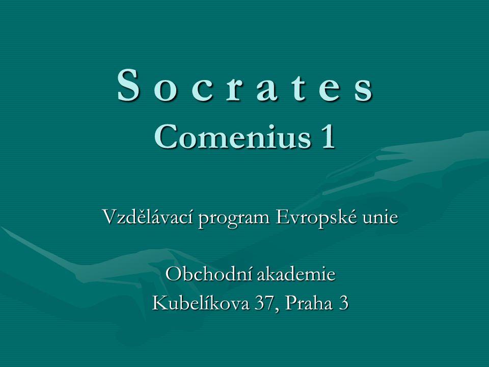 Program Socrates Představujeme Vám podprogram Comenius 1, zaměřený na spolupráci škol, uskutečňovaný za podpory Evropské unie v naší škole – Obchodní akademii v Kubelíkově ulici.