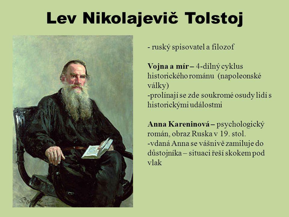 Lev Nikolajevič Tolstoj - ruský spisovatel a filozof Vojna a mír – 4-dílný cyklus historického románu (napoleonské války) -prolínají se zde soukromé o