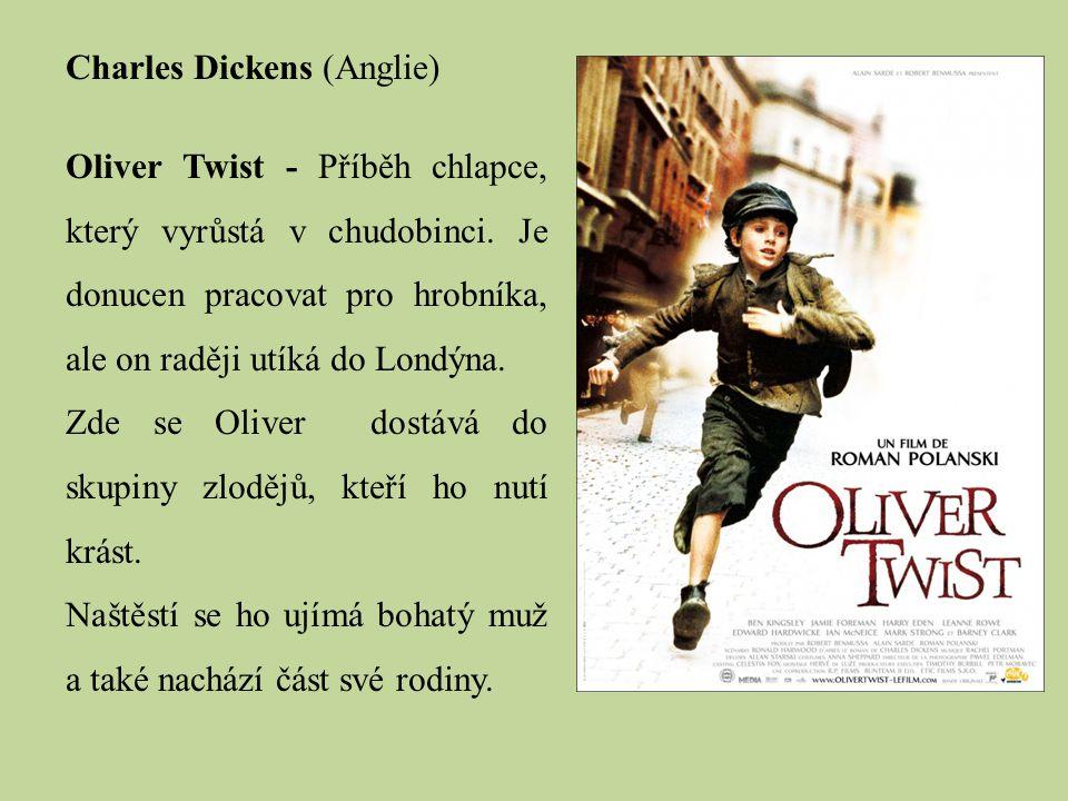 Charles Dickens (Anglie) Oliver Twist - Příběh chlapce, který vyrůstá v chudobinci. Je donucen pracovat pro hrobníka, ale on raději utíká do Londýna.
