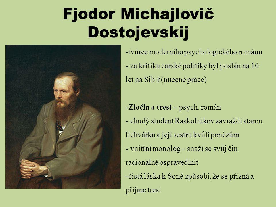 Fjodor Michajlovič Dostojevskij -tvůrce moderního psychologického románu - za kritiku carské politiky byl poslán na 10 let na Sibiř (nucené práce) -Zl