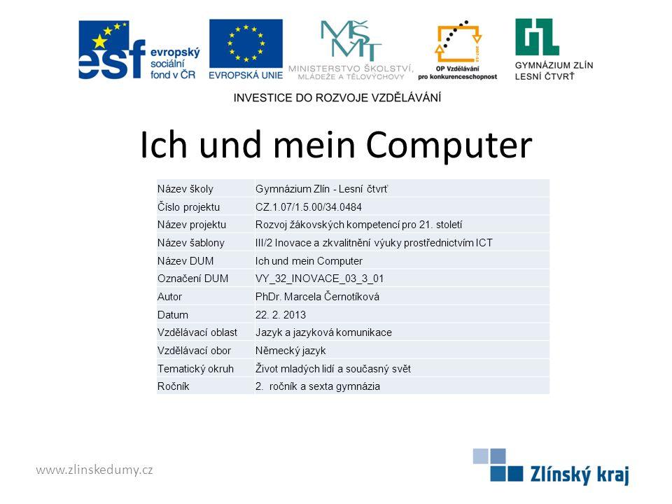 Ich und mein Computer www.zlinskedumy.cz Název školyGymnázium Zlín - Lesní čtvrť Číslo projektuCZ.1.07/1.5.00/34.0484 Název projektuRozvoj žákovských kompetencí pro 21.