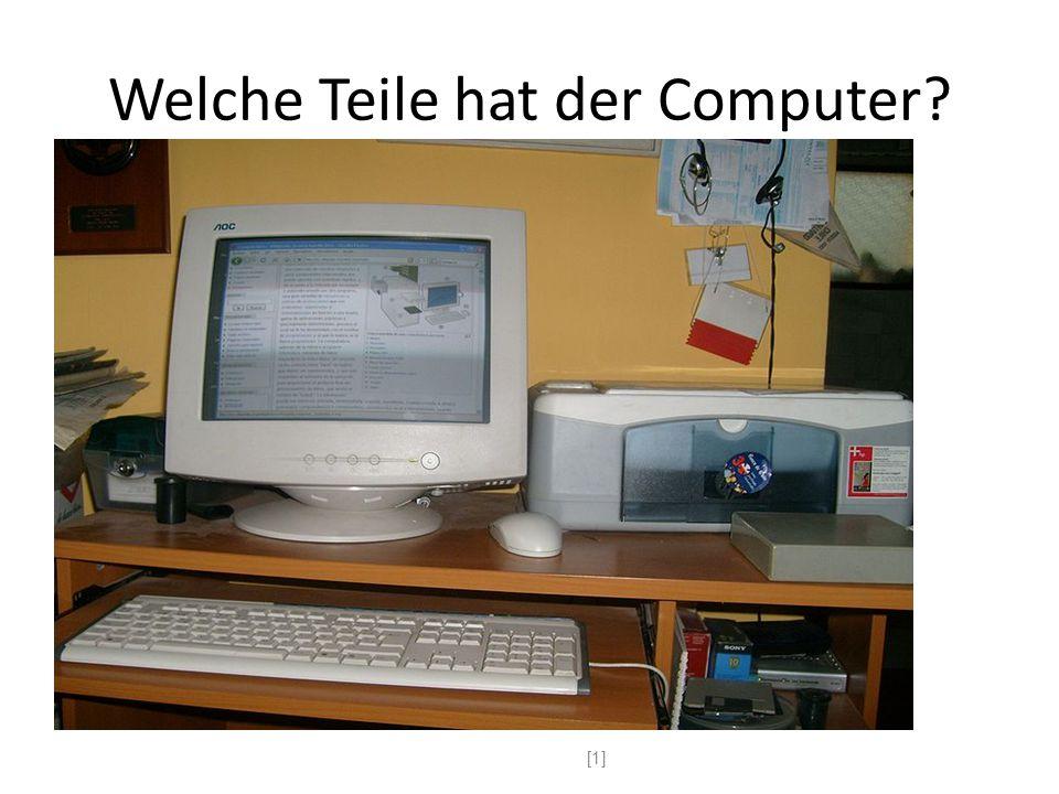 Welche Teile hat der Computer? r Rechner - r Monitor - r Bildschirm e Tastatur - e Maus - s Mousepad s Diskettenlaufwerk - e Diskette - e CD e CD-ROM