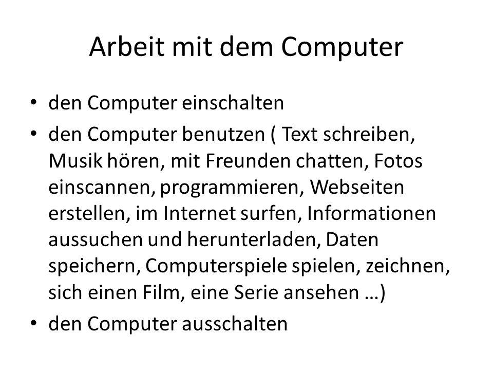 Arbeit mit dem Computer den Computer einschalten den Computer benutzen ( Text schreiben, Musik hören, mit Freunden chatten, Fotos einscannen, programm