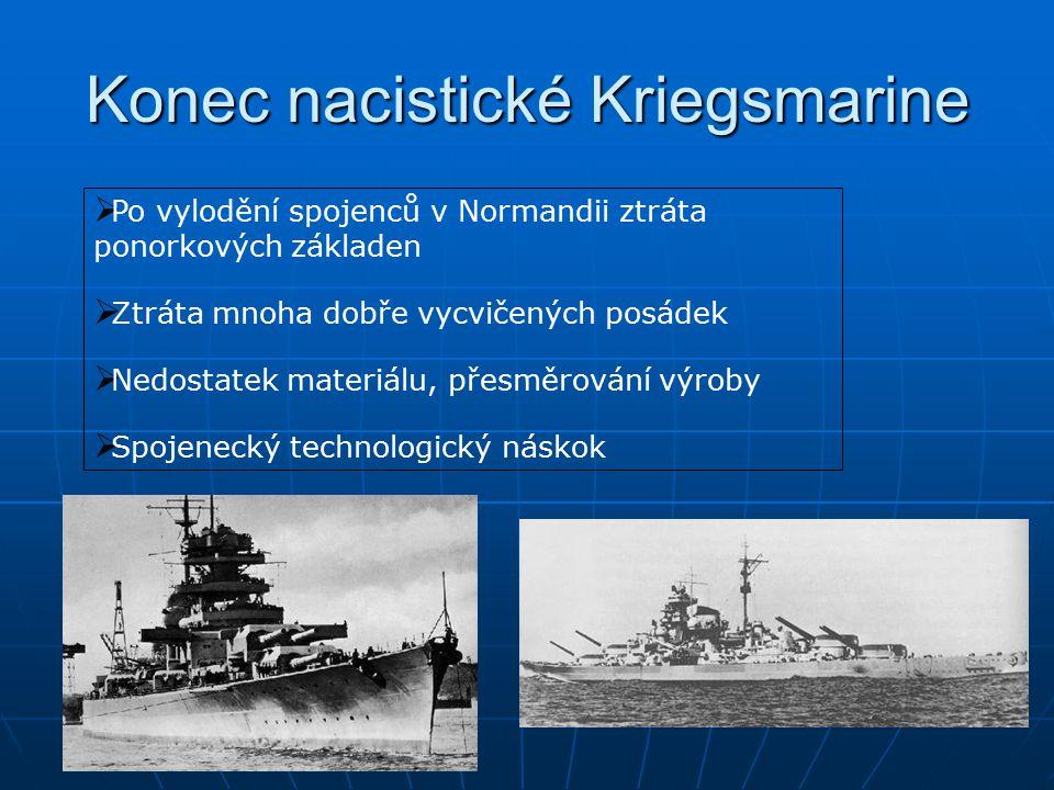 Konec nacistické Kriegsmarine  Po vylodění spojenců v Normandii ztráta ponorkových základen  Ztráta mnoha dobře vycvičených posádek  Nedostatek materiálu, přesměrování výroby  Spojenecký technologický náskok