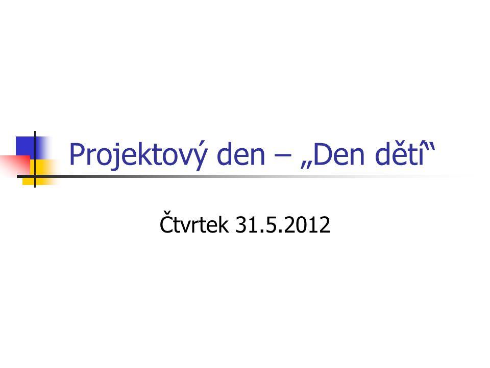 """Projektový den – """"Den dětí Čtvrtek 31.5.2012"""