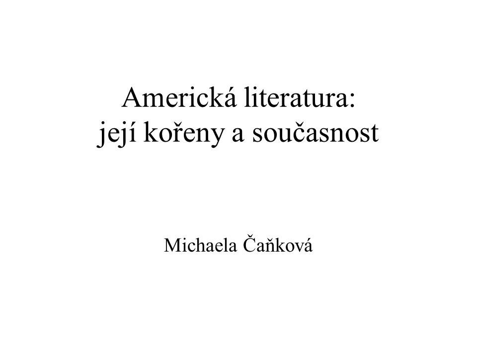 Americká literatura: její kořeny a současnost Michaela Čaňková