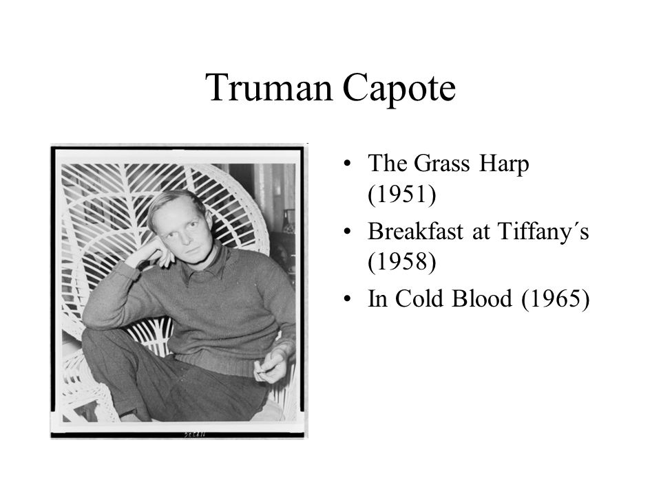 Truman Capote The Grass Harp (1951) Breakfast at Tiffany´s (1958) In Cold Blood (1965)