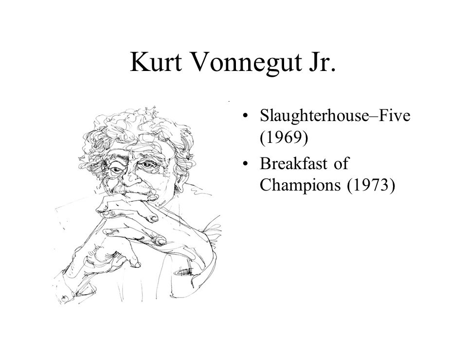 Kurt Vonnegut Jr. Slaughterhouse–Five (1969) Breakfast of Champions (1973)