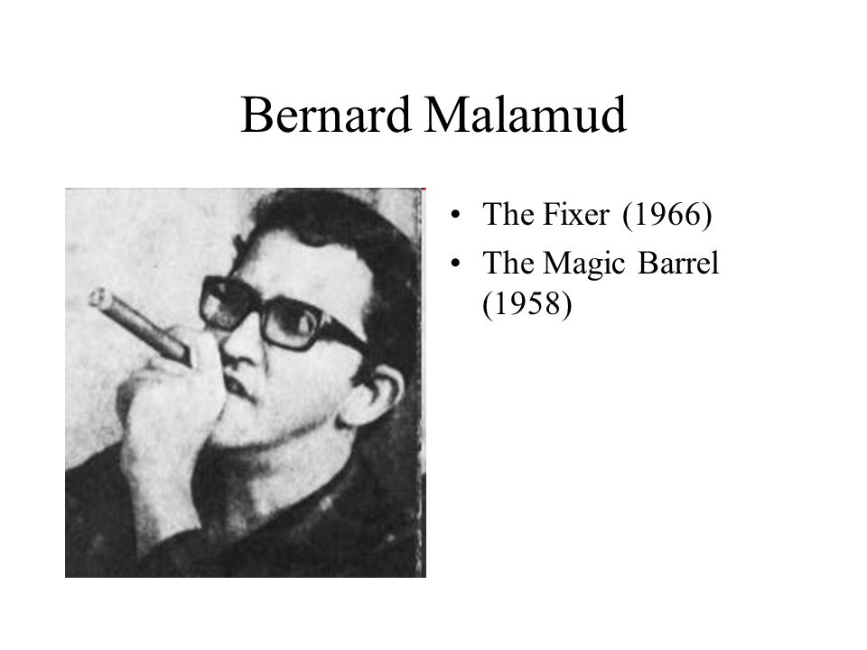 Bernard Malamud The Fixer (1966) The Magic Barrel (1958)